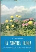 LA NOSTRA FLORA. Guida alla conoscenza della flora della Regione Trentino-Alto Adige.  SECONDA EDIZIONE riveduta e notevolmente accresciuta [ Trento 1963 ].