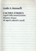L'ultima Etruria. Aspetti della romanizzazione del paese etrusco. Gli aspetti culturali e sacrali.