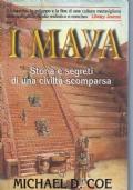 I Maya - Storia e segreti di una civiltà scomparsa