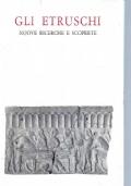 Gli Etruschi. Nuove ricerche e scoperte.