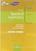 Appunti di matematica. Percorso E: Goniometria, trigonometria, numeri complessi.