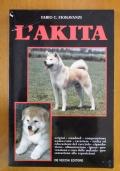 L' AKITA - Origini, standard, comprensione uomo-cane, carattere, scelta ed educazione del cucciolo, riproduzione, alimentazione, igiene, prevenzione e cura delle malattie, presentazione alle esposizioni