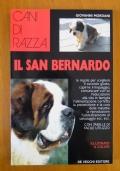 Cani di razza - IL SAN BERNARDO  Le regole per scegliere il cucciolo giusto, capirne il linguaggio, comunicare con lui, l' educazione alla vita in famiglia, l' alimentazione corretta, la prevenzione e la cura delle malattie, ecc.