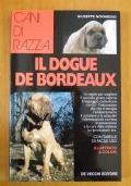 Cani di razza - IL DOGUE DE BORDEAUX  Le regole per scegliere il cucciolo giusto, capirne il linguaggio, comunicare con lui - L' educazione alla vita in famiglia - L' addestramento - Il carattere e le attitudini - L' alimentazione corretta - ecc.