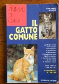 IL GATTO COMUNE - Standard e varietà, l' arrivo a casa, l' alimentazione, la riproduzione e l' allevamento, il linguaggio del gatto ecc.
