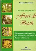 Fiori di Bach, curarsi e guarire con. Il famoso metodo naturale per ristabilire l'equilibrio tra il corpo e la mente