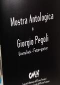 Mostra antologica di Giorgio Pegoli. Giornalista, fotoreporter.
