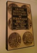 Grande dizionario illustrato dei personaggi biblici. Storia - Letteratura - Arte - Musica