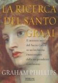 La ricerca del Santo Graal. Il mistero secolare del Sacro Calice in un'inchiesta emozionante dalle sorprendenti conclusioni