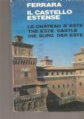 Ferrara il castello estense (Le Chateau d'Este – The Este Castle – Die Burg der Este) GUIDE – CASTELLO ESTENSE – ITALIANO – FRANCESE – INGLESE  – TEDESCO