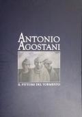 Antonio Agostani. Il pittore del tormento
