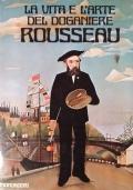 La vita e l'arte del doganiere Rousseau