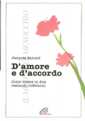D'amore e d'accordo: come vivere in due restando differenti (PSICOLOGIA APPLICATA – AMORE – RAPPORTO DI COPPIA – JACQUES SALOMÉ)