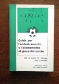 GUIDA PER L'ADDESTRAMENTO E L'ALLENAMENTO AL GIOCO DEL CALCIO. The fa guide to training and coaching