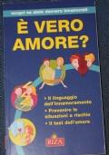 E' vero amore? Il linguaggio dell'innamoramento. Prevenire le situazioni a rischio. Il test dell'amore.