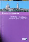 Destinazione Marche. Spiritualità e meditazione. Da Loreto alle abbazie e santuari diffusi.