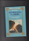 Astrologia e amore Come esaminare attraverso la carta natale il comportamento amoroso e le relazioni in campo sessuale.
