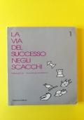LA VIA DEL SUCCESSO NEGLI SCACCHI - Volume 1