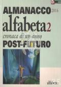 Alfabeta2. Almanacco 2016. Cronaca di un anno post-futuro