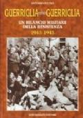 GUERRIGLIA E CONTRO GUERRIGLIA - UN BILANCIO MILITARE DELLA RESISTENZA, 1943-1945