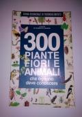 300 PIANTE FIORI E ANIMALI