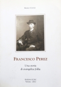 FRANCESCO PEREZ. Una storia di evangelica follia.