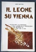Il leone su Vienna: l'avventura di D'Annunzio e degli uomini della Serenissima nel ricordo di uno che c'era.