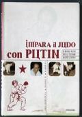Impara il Judo con Putin. La storia, la tecnica, la preparazione