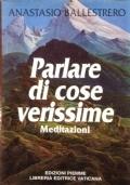 PARLARE DI COSE VERISSIME. Meditazioni