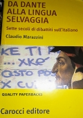 Da Dante alla lingua selvaggia sette secoli di dibattiti sull'italiano