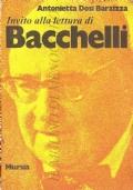 Invito alla lettura di Bacchelli (CRITICA LETTERARIA –  RICCARDO BACCHELLI – ANTONIETTA DOSI BARZIZZA)