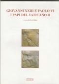 Giovanni XXIII e Paolo VI. I papi del Vaticano II