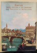 Firenze nella pittura e nel disegno dal Trecento al Settecento.