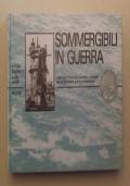 Sommergibili in guerra. Centosettantadue battelli italiani della seconda guerra mondiale