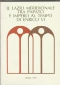 Il Lazio meridionale tra Papato e Impero al tempo di Enrico VI atti del convegno internazionale, Fiuggi, Guarcino, Montecassino, 7-10 giugno, 1986