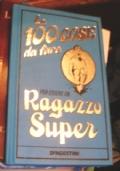 LE 100 COSE PER ESSERE UN RAGAZZO SUPER