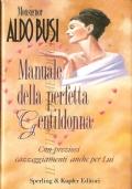 Manuale della perfetta gentildonna (con preziosi cazzeggiamenti anche per lui) DONNA – DONNE – RELAZIONI SOCIALI – COMPORTAMENTO – NARRATIVA ITALIANA – ALDO BUSI