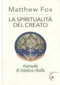 La spiritualità del creato. Manuale di mistica ribelle