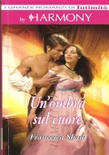 Un'ombra sul cuore (I  Grandi Romanzi di Intimità - Harmony) ROMANZI ROSA STORICI – FRANCESCA SHAW
