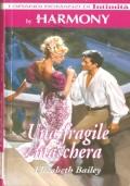 Una fragile maschera (I  Grandi Romanzi di Intimità – Harmony) ROMANZI ROSA STORICI – ELIZABETH BAILEY