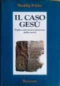 Il caso Gesu' : il piu' controverso processo della storia