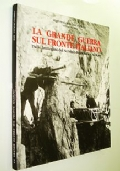 LA GRANDE GUERRA SUL FRONTE ITALIANO DALLE IMMAGINI DEL SERVIZIO FOTOGRAFICO MILITARE (PRIMA GUERRA MONDIALE)