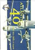 ATLANTIC 40 ANNI TRA CIELO E MARE (BREGUET BR. 1150 ATLANTIC - AERONATICA E MARINA MILITARE)