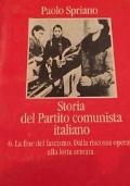 STORIA DEL PARTITO COMUNISTA ITALIANO vol 6 La fine del fascismo. Dalla riscossa operaia alla lotta armata.
