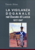 La vigilanza doganale nel Ducato di Lucca - 1817-1847