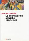 Le avanguardie storiche 1900 - 1919 Volume I