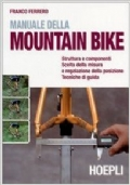 MANUALE DELLA MOUNTAIN BIKE struttura e componenti, scelta della misura e regolazione della posizione, tecniche di guida