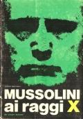 Mussolini ai raggi X (BIOGRAFIE – BENITO MUSSOLINI – STORIA D'ITALIA – FASCISMO – FRANCO MARTINELLI)