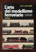 L' ARTE DEL MODELLISMO FERROVIARIO - Enciclopedia illustrata dei modelli ferroviari di ogni tempo e paese