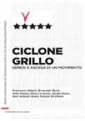 Ciclone Grillo - Genesi e ascesa di un movimento. Storia e retroscena del fenomeno politico che ha conquistato il Paese